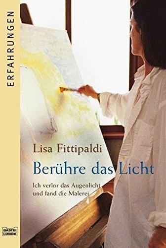 Lisa Fittipaldi: Berühre das Licht. Ich verlor das Augenlicht und fand die Malerei