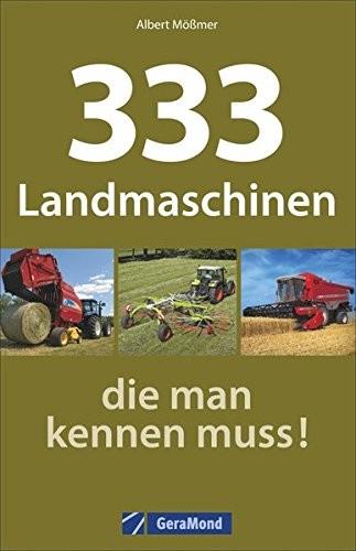 Albert Mößmer: 333 Landmaschinen, die man kennen muss!