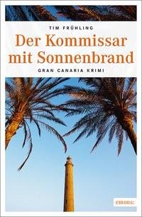 Tim Frühling: Der Kommissar mit Sonnenbrand. Gran Canaria Krimi