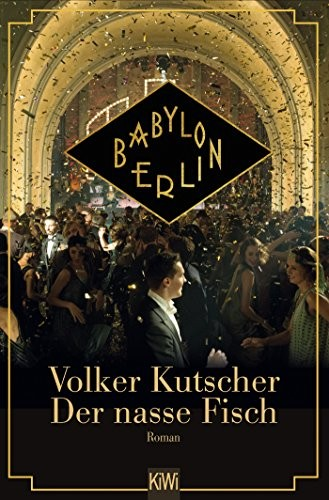 Volker Kutscher: Der nasse Fisch. Roman zur TV- Serie Babylon Berlin