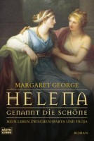 Margaret George: Helena, genannt die Schöne. Mein Leben zwischen Sparta und Troja