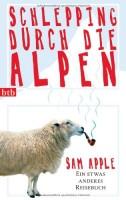Sam Apple: Schlepping durch die Alpen. Ein etwas anderes Reisebuch