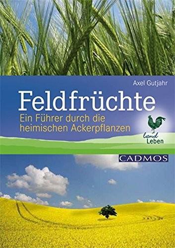 Axel Gutjahr: Feldfrüchte. Ein Führer durch die heimischen Ackerpflanzen