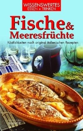 : Fische & Meeresfrüchte. Köstlichkeiten nach original italienischen Rezepten