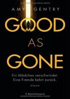 Amy Gentry: Good as Gone. Ein Mädchen verschwindet. Eine Fremde kehrt zurück.