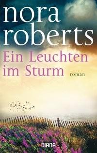 Nora Roberts: Ein Leuchten im Sturm