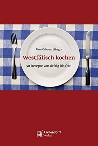 Uwe Gebauer: Westfälisch kochen. 50 Rezepte von deftig bis fein