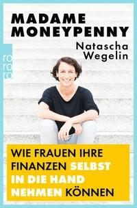 Natascha Wegelin: Madame Moneypenny: Wie Frauen ihre Finanzen selbst in die Hand nehmen können