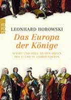 Leonhard Horowski: Das Europa der Könige. Macht und Spiel an den Höfen des 17. und 18. Jahrhunderts