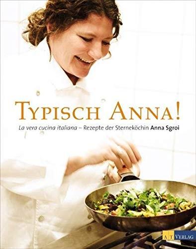 Anna Sgroi: Typisch Anna! La vera cucina italiana