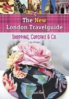 Silvie Milchers: The New London Travelguide. Shopping, Cupcake & Co.