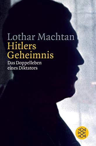 Lothar Machtan: Hitlers Geheimnis: Das Doppelleben eines Diktators