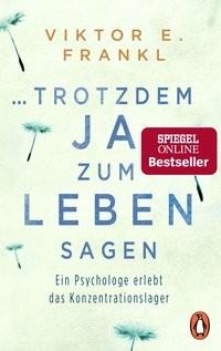 Viktor E. Frankl: ... trotzdem Ja zum Leben sagen. Ein Psychologe erlebt das Konzentrationslager