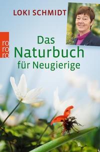 Loki Schmidt: Das Naturbuch für Neugierige