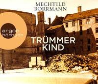 Mechtild Borrmann: HÖRBUCH: Trümmerkind, 6 Audio-CDs