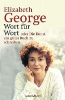 Elizabeth George: Wort für Wort oder Die Kunst, ein gutes Buch zu schreiben
