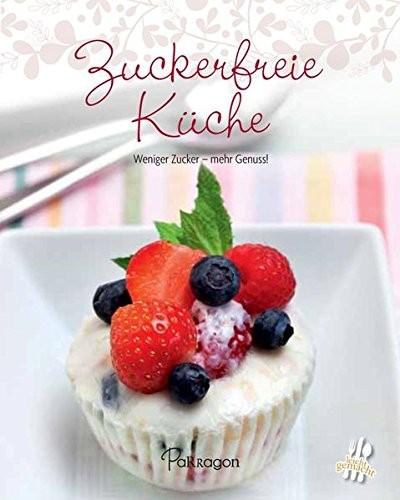 Minikochbuch: Zuckerfreie Küche. Weniger Zucker - mehr Genuss!