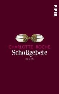 Charlotte Roche: Schoßgebete