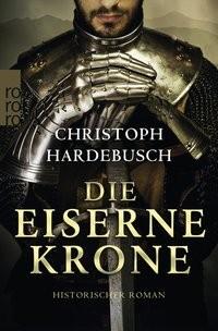Christoph Hardebusch: Die eiserne Krone