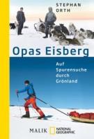 Stephan Orth: Opas Eisberg. Auf Spurensuche durch Grönland