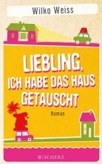 Wilko Weiss: Liebling, ich habe das Haus getauscht