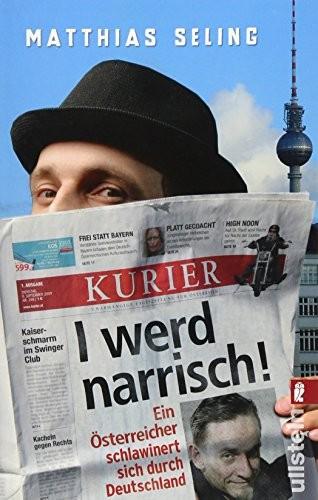 Matthias Seling: I werd narrisch. Ein Österreicher schlawinert sich durch Deutschland
