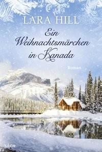 Lara Hill: Ein Weihnachtsmärchen in Kanada