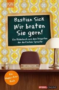 Bastian Sick: Wir braten Sie gern!