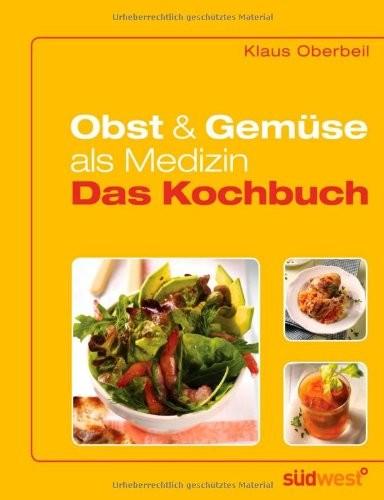 Klaus Oberbeil: Obst & Gemüse als Medizin. Das Kochbuch
