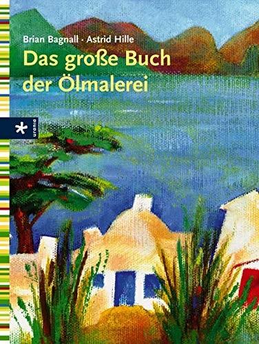 Brian Bagnall/ Astrid Hille: Das große Buch der Ölmalerei