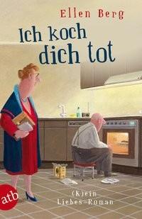 Ellen Berg: Ich koch dich tot
