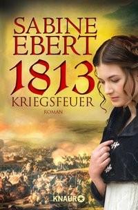 Sabine Ebert: 1813 - Kriegsfeuer