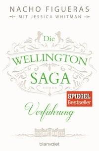 Nacho Figueras: Die Wellington-Saga - Verführung