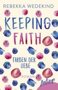 Rebekka Wedekind: Keeping Faith – Farben der Liebe. Love Again, Band 1