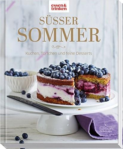 essen & trinken: Süßer Sommer - Kuchen, Törtchen und feine Desserts