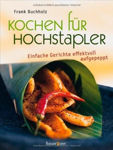 Frank Buchholz: Kochen für Hochstapler. Einfache Gerichte effektvoll aufgepeppt