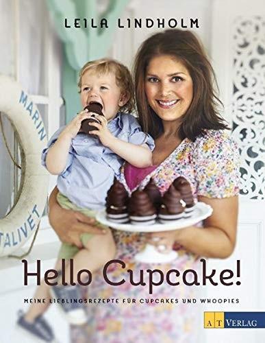 Leila Lindholm: Hello Cupcake! Meine Lieblingsrezepte für Cupcakes und Whoppies