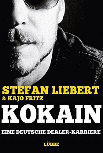 Stefan Liebert: Kokain. Eine deutsche Dealer-Karriere