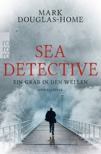 Mark Douglas-Home: Sea Detective: Ein Grab in den Wellen