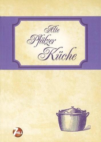 Neue Regionenküche: Alte Pfälzer Küche, Kochbuch