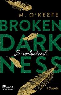 M. O'Keefe: Broken Darkness. So verlockend