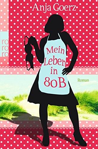 Anja Goerz: Mein Leben in 80 B