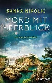 Ranka Nikolic: Mord mit Meerblick. Kroatien-Krimi