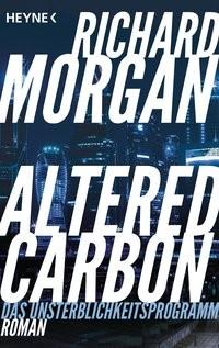 Richard Morgan: Altered Carbon - Das Unsterblichkeitsprogramm