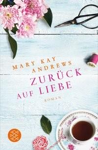 Mary Kay Andrews: Zurück auf Liebe