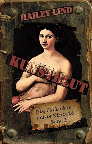 Hailey Lind: Kunstblut. Die Fälle der Annie Kincaid