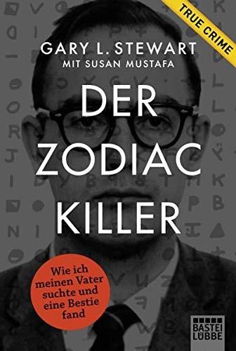 Gary L. Stewart: Der Zodiac-Killer. Wie ich meinen Vater suchte und eine Bestie fand