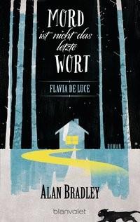 Alan Bradley: Flavia de Luce - Mord ist nicht das letzte Wort