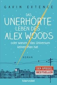 Gavin Extence: Das unerhörte Leben des Alex Woods oder warum das Universum keinen Plan hat