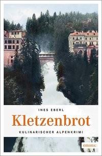 Ines Eberl: Kletzenbrot. Kulinarischer Alpenkrimi